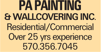 PA PAINTING & WALLCOVERING INC. Residential/Commercial Over 25 yrs experience 570.356.7045