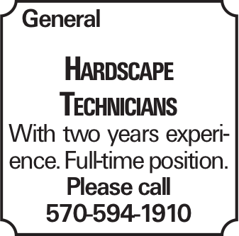 General Hardscape Technicians With two years experience. Full-time position. Please call 570-594-1910
