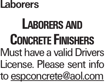 Laborers Laborers and Concrete Finishers Must have a valid Drivers License. Please sent info to espconcrete@aol.com