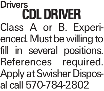 Drivers cdl driver Class A or B. Experienced. Must be willing to fill in several positions. References required. Apply at Swisher Disposal call 570-784-2802