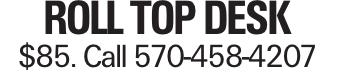 ROLL TOP DESK $85. Call 570-458-4207