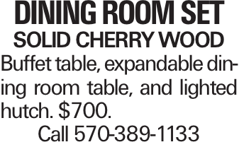 Dining Room Set Solid Cherry wood Buffet table, expandable dining room table, and lighted hutch. $700. Call 570-389-1133
