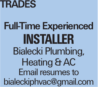 TRADES Full-Time Experienced Installer Bialecki Plumbing, Heating &AC Email resumes to bialeckiphvac@gmail.com
