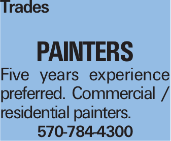 Trades Painters Five years experience preferred. Commercial / residential painters. 570-784-4300