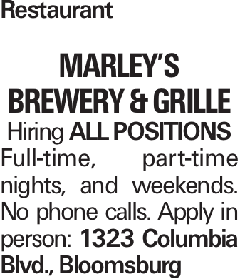 Restaurant Marley's Brewery & Grille Hiring All Positions Full-time, part-time nights, and weekends. No phone calls. Apply in person: 1323 Columbia Blvd., Bloomsburg