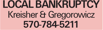local bankruptcy Kreisher & Gregorowicz 570-784-5211