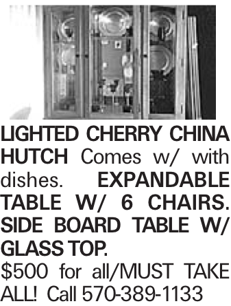 LIGHTED CHERRY CHINA HUTCH Comes w/ with dishes. EXPANDABLE TABLE W/ 6 CHAIRS. SIDE BOARD TABLE W/ GLASS TOP. $500 for all/MUST TAKE ALL! Call 570-389-1133