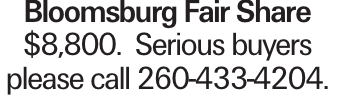 Bloomsburg Fair Share $8,800. Serious buyers please call 260-433-4204.