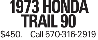 1973 Honda Trail 90 $450.Call 570-316-2919