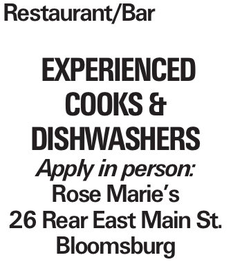 Restaurant/Bar Experienced Cooks & Dishwashers Apply in person: Rose Marie's 26 Rear East Main St. Bloomsburg