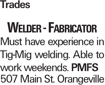 Trades Welder - Fabricator Must have experience in Tig-Mig welding. Able to work weekends. PMFS 507 Main St. Orangeville