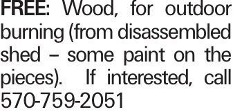 FREE: Wood, for outdoor burning (from disassembled shed -- some paint on the pieces). If interested, call 570-759-2051