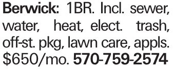 Berwick: 1BR. Incl. sewer, water, heat, elect. trash, off-st. pkg, lawn care, appls. $650/mo. 570-759-2574