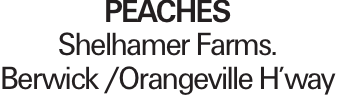 PEACHES Shelhamer Farms. Berwick /Orangeville H'way