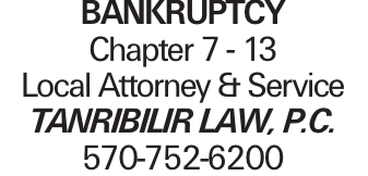 BANKRUPTCY Chapter 7 - 13 Local Attorney & Service Tanribilir Law, P.C. 570-752-6200