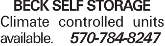 BECK SELF STORAGE Climate controlled units available. 570-784-8247