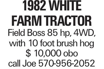 1982 White Farm Tractor Field Boss 85 hp, 4WD, with 10 foot brush hog $ 10,000 obo call Joe 570-956-2052