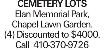 CEMETERY LOTS Elan Memorial Park, Chapel Lawn Garden. (4) Discounted to $4000. Call 410-370-9726