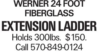 Werner 24 foot fiberglass extension ladder Holds 300lbs. $150. Call 570-849-0124