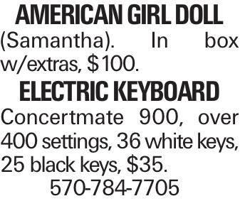 American Girl Doll (Samantha). In box w/extras, $100. Electric Keyboard Concertmate 900, over 400 settings, 36 white keys, 25 black keys, $35. 570-784-7705