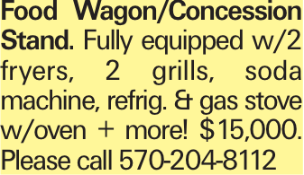 Food Wagon/Concession Stand. Fully equipped w/2 fryers, 2 grills, soda machine, refrig. & gas stove w/oven + more! $15,000. Please call 570-204-8112