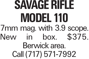Savage Rifle Model 110 7mm mag. with 3.9 scope. New in box. $375. Berwick area. Call (717) 571-7992