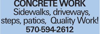 Concrete Work Sidewalks, driveways, steps, patios, Quality Work! 570-594-2612