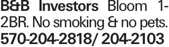 B&B Investors Bloom 1-2BR. No smoking & no pets. 570-204-2818/ 204-2103