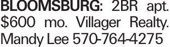 Bloomsburg: 2BR apt. $600 mo. Villager Realty. Mandy Lee 570-764-4275