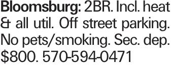 Bloomsburg: 2BR. Incl. heat & all util. Off street parking. No pets/smoking. Sec. dep. $800. 570-594-0471