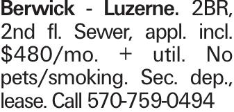 Berwick - Luzerne. 2BR, 2nd fl. Sewer, appl. incl. $480/mo. + util. No pets/smoking. Sec. dep., lease. Call 570-759-0494