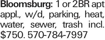 Bloomsburg: 1 or 2BR apt appl., w/d, parking, heat, water, sewer, trash incl. $750. 570-784-7997