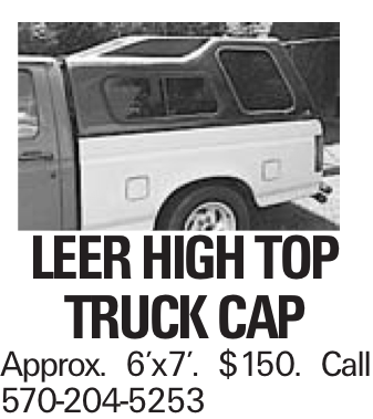 LEER HIGH TOP TRUCK CAP Approx. 6'x7'. $150. Call 570-204-5253