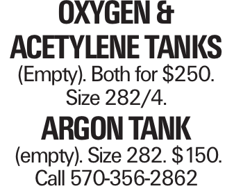 Oxygen & Acetylene tanks (Empty). Both for $250. Size 282/4. Argon Tank (empty). Size 282. $150. Call 570-356-2862