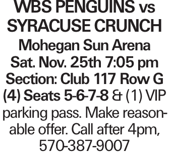 WBS Penguins vs Syracuse Crunch Mohegan Sun Arena Sat. Nov. 25th 7:05 pm Section: Club 117 Row G (4) Seats 5-6-7-8 & (1) VIP parking pass. Make reasonable offer. Call after 4pm, 570-387-9007
