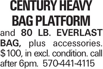 Century Heavy Bag Platform and 80 lb. Everlast bag, plus accessories. $100, in excl. condition. call after 6pm. 570-441-4115