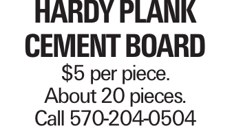 Hardy Plank Cement Board $5 per piece. About 20 pieces. Call 570-204-0504