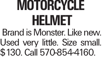MOTORCYCLE HELMET Brand is Monster. Like new. Used very little. Size small. $130. Call 570-854-4160.