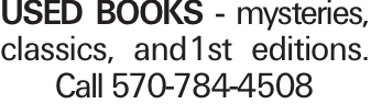 Used books - mysteries, classics, and1st editions. Call 570-784-4508