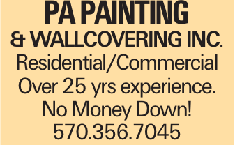 PA PAINTING & WALLCOVERING INC. Residential/Commercial Over 25 yrs experience. No Money Down! 570.356.7045
