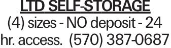 LTD Self-Storage (4) sizes - NO deposit - 24 hr. access. (570) 387-0687