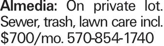 Almedia: On private lot. Sewer, trash, lawn care incl. $700/mo. 570-854-1740