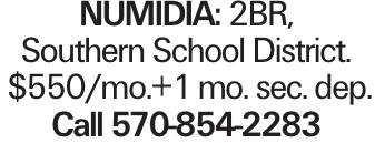 NUMIDIA: 2BR, Southern School District. $550/mo.+1 mo. sec. dep. Call 570-854-2283
