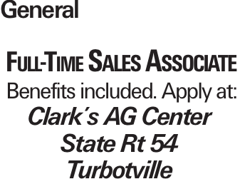 General Full-Time Sales Associate Benefits included. Apply at: Clark's AG Center State Rt 54 Turbotville