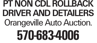 PT Non CDL Rollback Driver and Detailers Orangeville Auto Auction. 570-683-4006