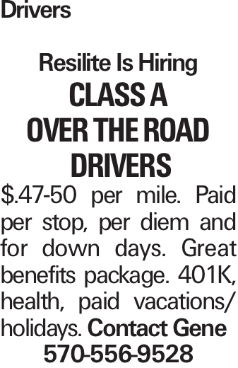 Drivers Resilite Is Hiring Class A Over The Road Drivers $.47-50 per mile. Paid per stop, per diem and for down days. Great benefits package. 401K, health, paid vacations/ holidays. Contact Gene 570-556-9528