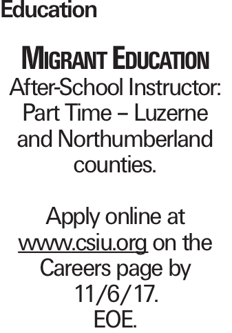 Education Migrant Education After-School Instructor: Part Time - Luzerne and Northumberland counties. Apply online at www.csiu.org on the Careers page by 11/6/17. EOE.