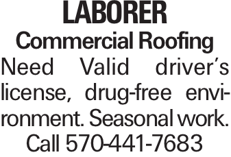 Laborer Commercial Roofing Need Valid driver's license, drug-free environment. Seasonal work. Call 570-441-7683