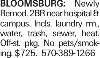 Bloomsburg: Newly Remod. 2BR near hospital & campus. Incls. laundry rm., water, trash, sewer, heat. Off-st. pkg. No pets/smoking. $725. 570-389-1266