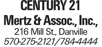 Century 21 Mertz & Assoc., Inc., 216 Mill St., Danville 570-275-2121/784-4444